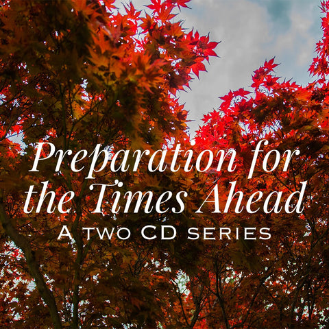 Preparation for the Times Ahead (Two 45 minute CD series)