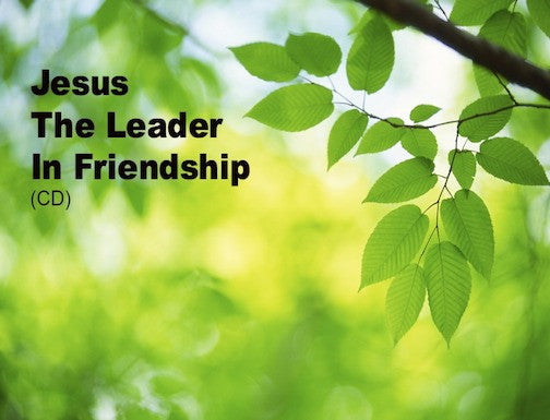 Jesus The Leader In Friendship