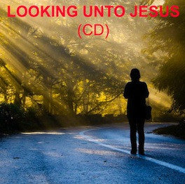 Looking Unto Jesus (CD)