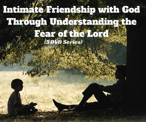 Intimate Friendship with God Through Understanding the Fear of the Lord (5 DVD Series)