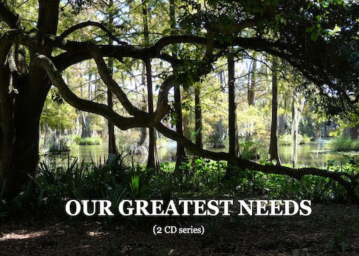 Our Greatest Needs (2 CD Series)