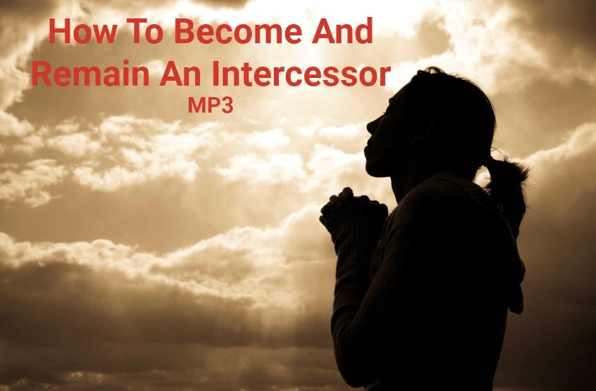 How To Become And Remain An Intercessor (MP3 part 1)