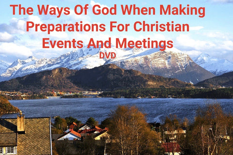 The Ways Of God When Making Preparations For Christian Events And Meetings