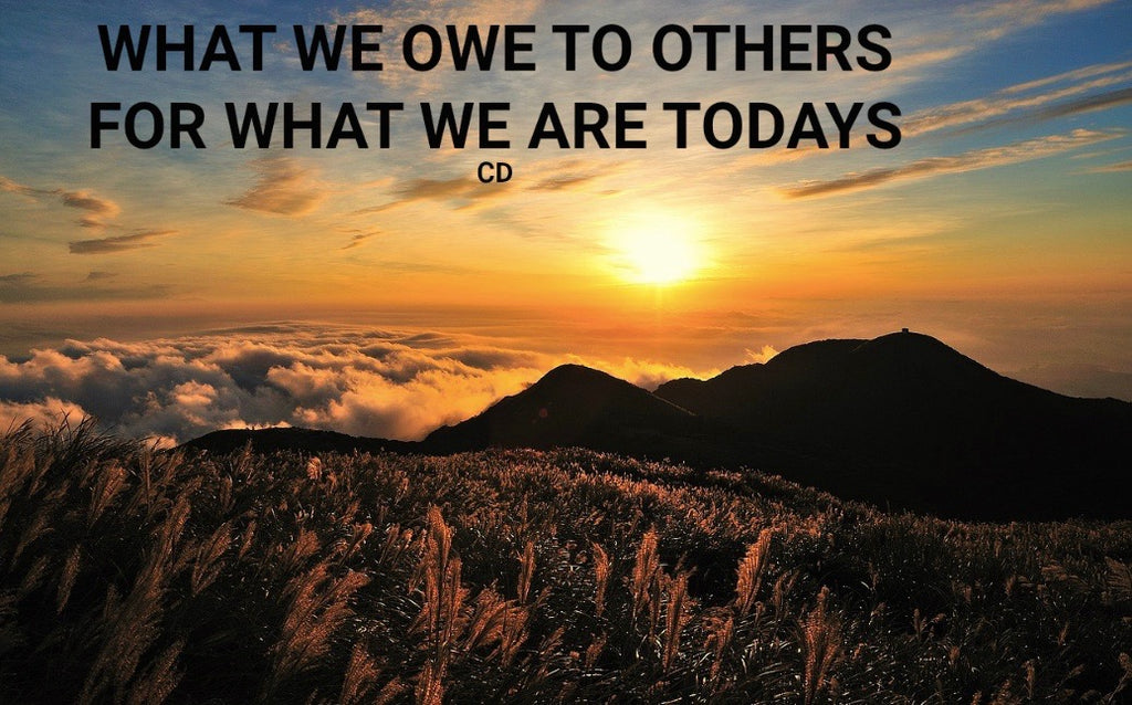 What We Owe To Others For What We Are Today (CD)