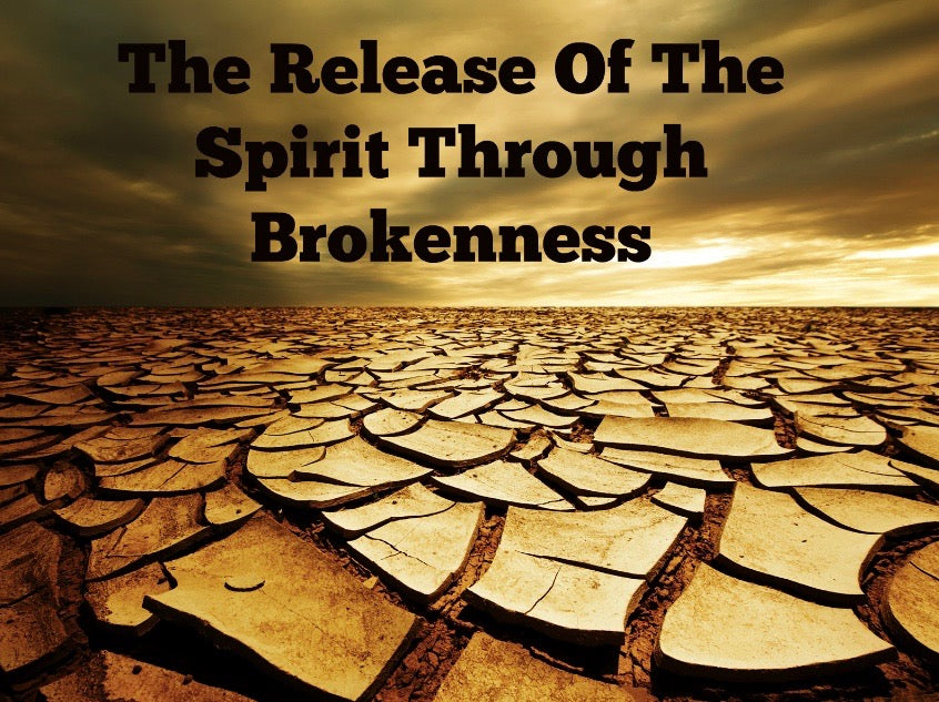 The Release Of The Spirit Through Brokenness