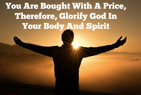 You Are Bought With A Price, Therefore, Glorify God In Your Body And Spirit (MP3 part 1)