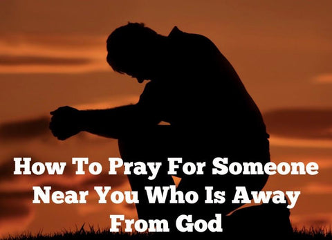 How To Pray For Someone Near You Who Is Away From God (CD)