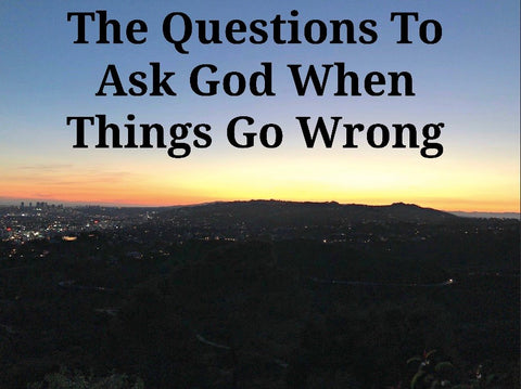 The Questions To Ask God When Things Go Wrong (MP3)