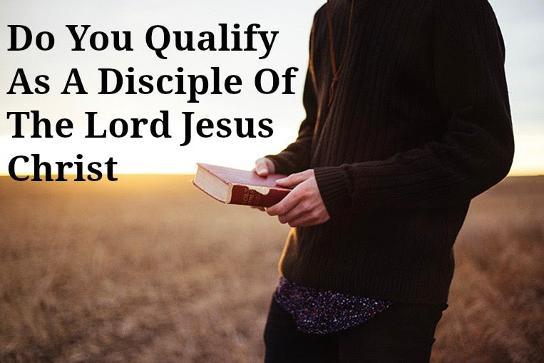 Do You Qualify As A Disciple Of The Lord Jesus Christ? (CD)