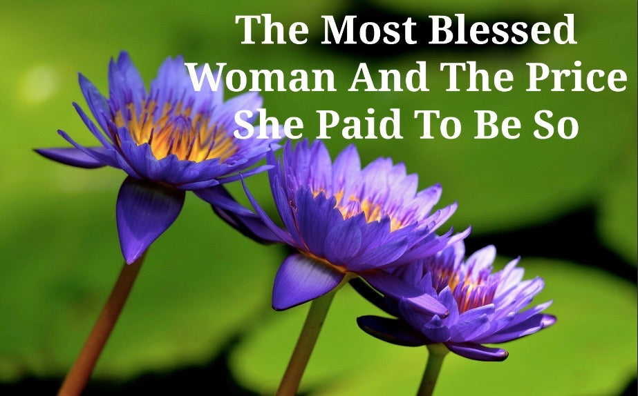 The Most Blessed Woman And The Price She Paid To Be So (MP3)