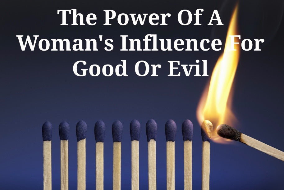 The Power Of A Woman's Influence For Good Or Evil (MP3)