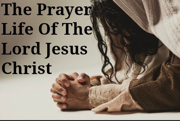 The Prayer Life Of The Lord Jesus Christ (Part 1&2 MP3)
