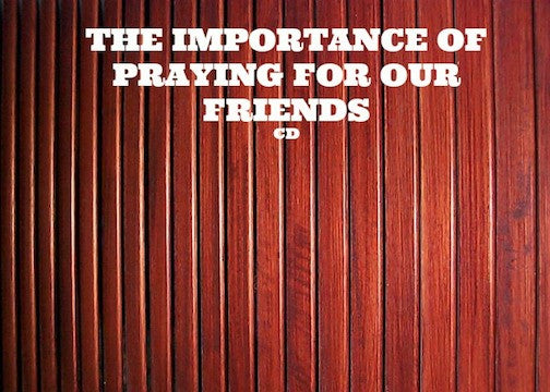 The Importance Of Praying For Our Friends (CD)