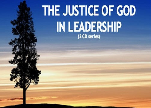 The Justice Of God In Leadership (2 CD Series)