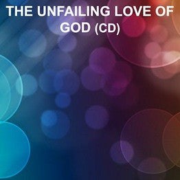 The Unfailing Love Of God (CD)