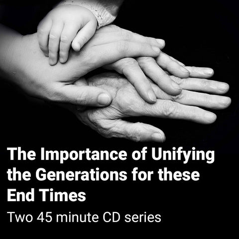 The Importance of Unifying the Generations for these End Times (Two 45 minute CD series)