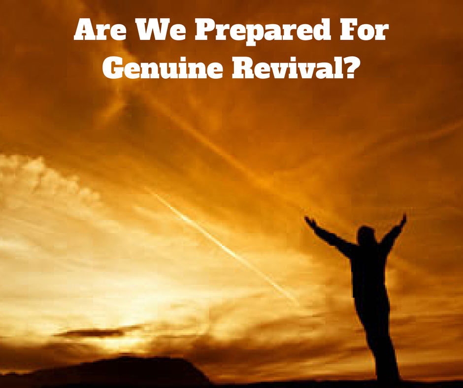 Are We Prepared For Genuine Revival?