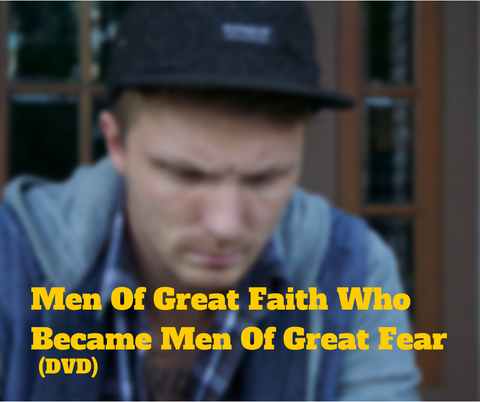 Men Of Great Faith Who Became Men Of Great Fear (DVD)