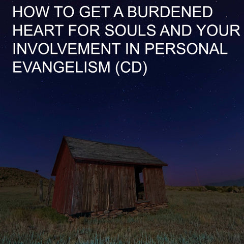 How To Get A Burdened Heart For Lost Souls And Your Involvement In Personal Evangelism (CD)