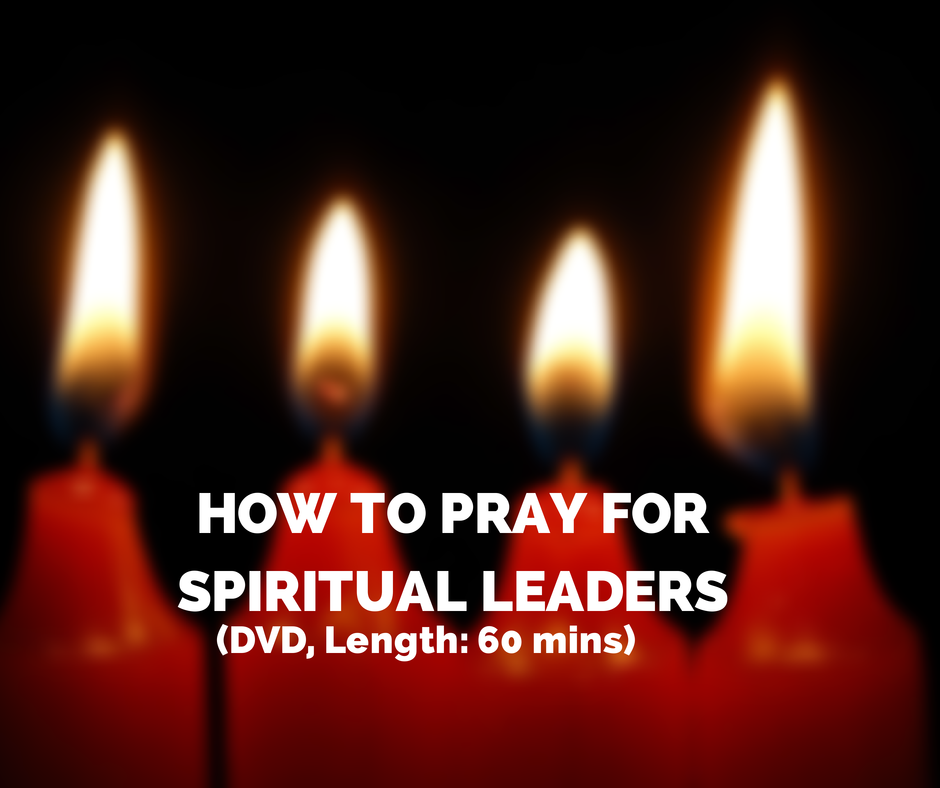 How to Pray for Spiritual Leaders (DVD, Length: 60 mins)