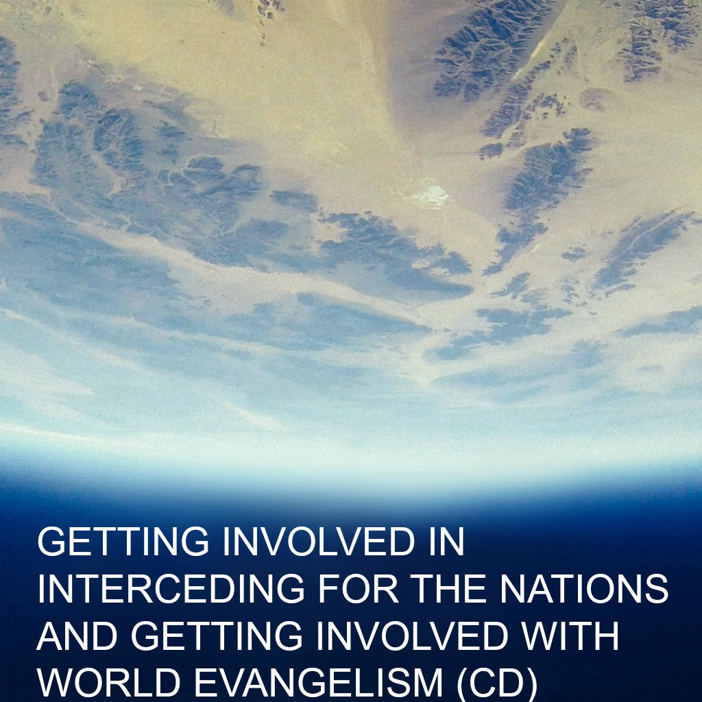 Getting Involved In Interceding For The Nations And Getting Involved With World Evangelism (CD)