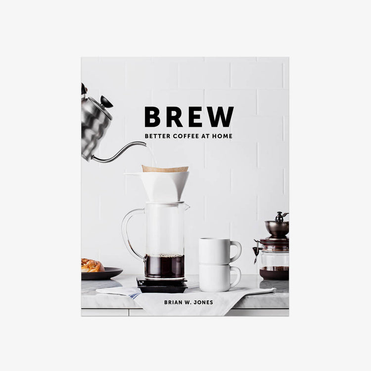 Coffee Lover Gifts 16: Brew: Better Coffee at Home Book