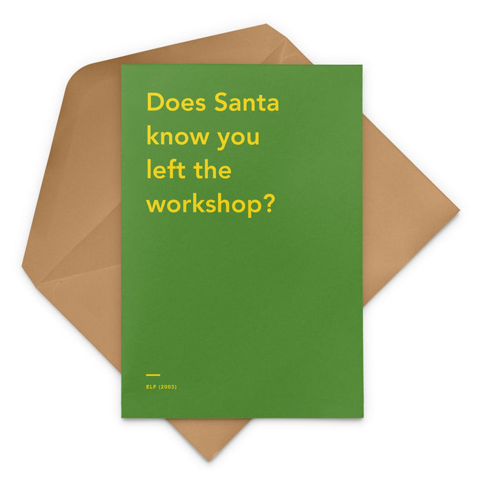 'Does Santa know you left the workshop?' Elf movie Christmas Greetings Card