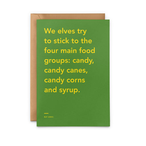 'We elves try to stick to the four main food groups: candy, candy canes, candy corns and syrup' Elf movie Christmas Card