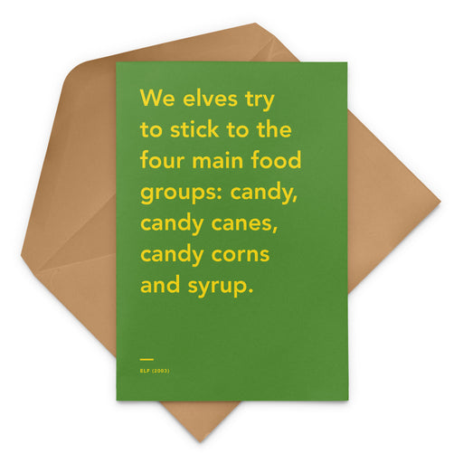 'We elves try to stick to the four main food groups: candy, candy canes, candy corns and syrup' Elf movie Christmas Greetings Card