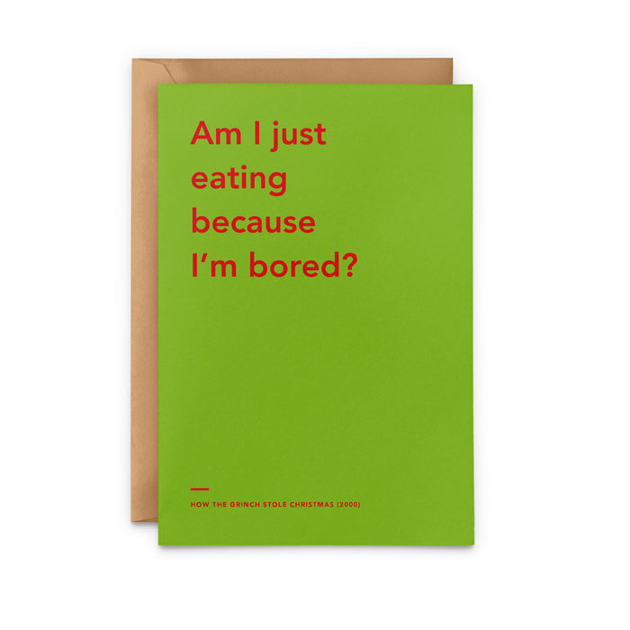 'Am I Just Eating Because I'm Bored' The Grinch Christmas Card