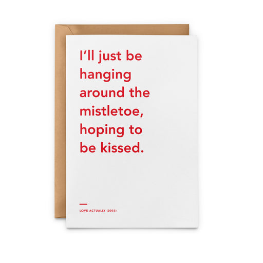 'I'll Just be Be Hanging Around The Mistletoe Hoping To Be Kissed' Love Actually Christmas Card