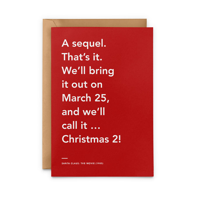 'A sequel. That's it. We'll bring it out on March 25, and we'll call it ... Christmas 2! Santa Claus: The Movie Christmas Card