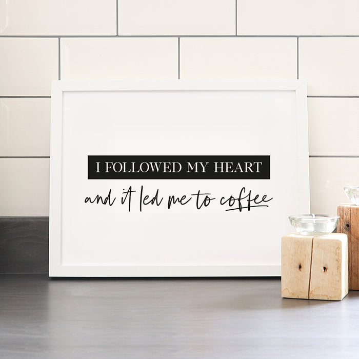 I followed my heart and it led me to coffee art print