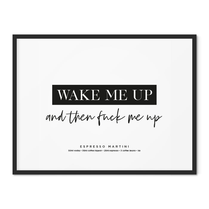 Wake me up and then fuck me up art print
