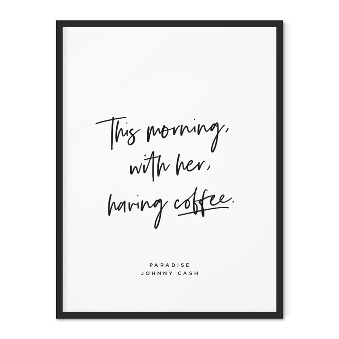 Johnny Cash Coffee Quote Art Print - This Morning With Her, Having Coffee