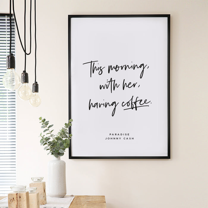 Minimalist Johnny Cash Coffee Quote Print - This Morning With Her, Having Coffee