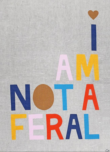Art Teatowel - I Am Not A Feral - Mandi at Home