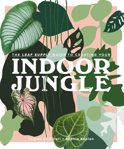 Leaf Supply: A Guide to Creating Your Indoor Jungle - Mandi at Home