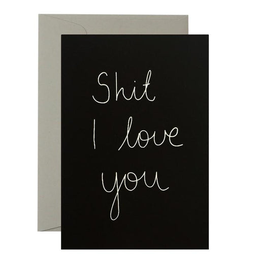 Shit I Love You Card - White on Black - Mandi at Home