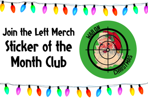 """Christmas lights with text """"join the Left merch sticker of the month club"""" and the war on christmas santa target sticker"""
