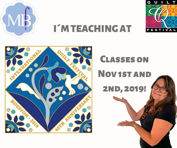 Marcia´s Classes on The International Quilt Festival- Houston 2019!