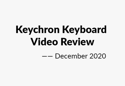 Keychron Keyboard Video Review — December 2020