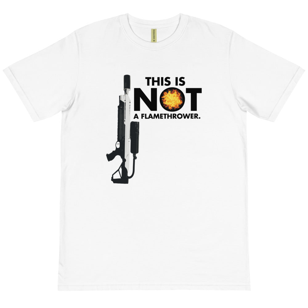 This is NOT a Flamethrower - Organic T-Shirt