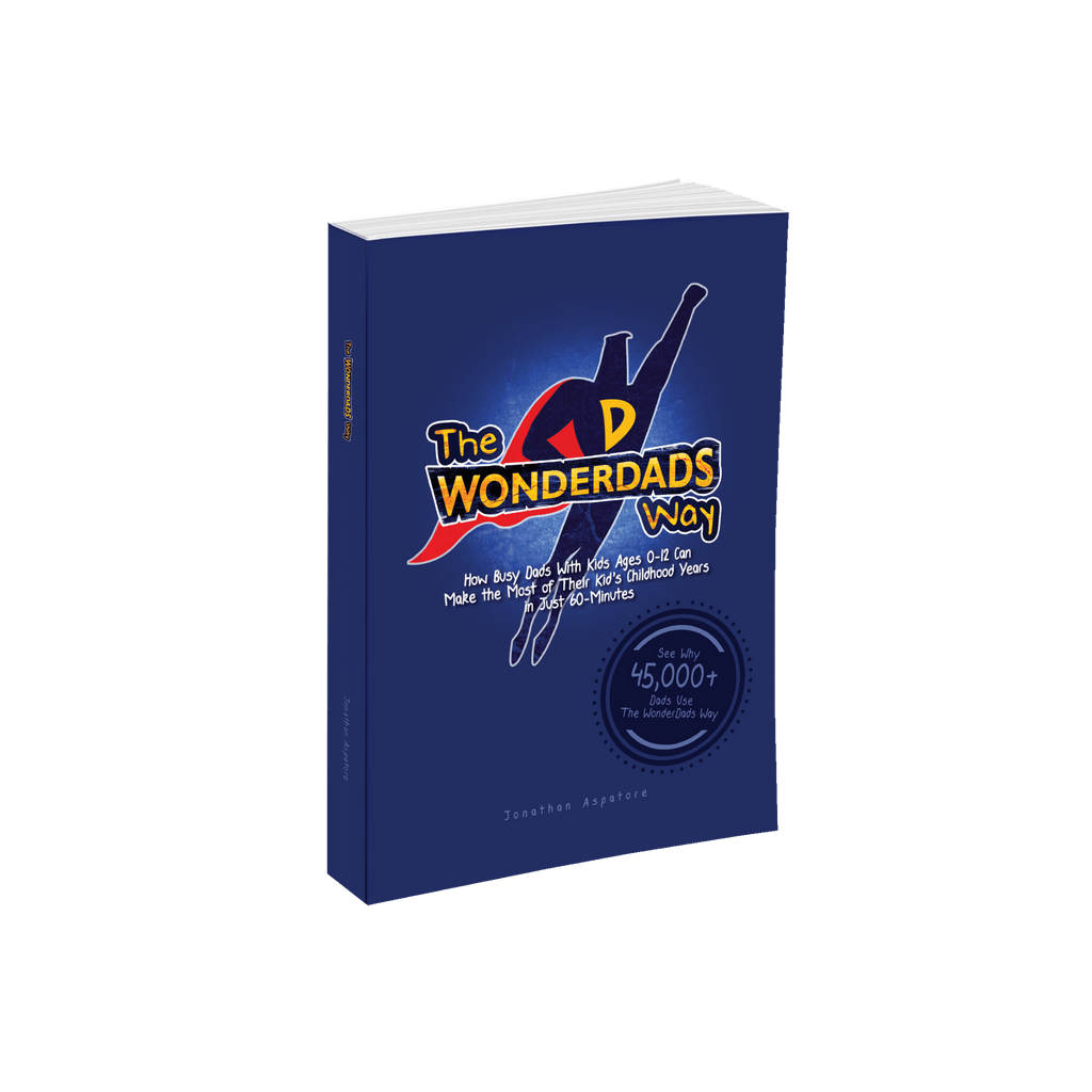 The WonderDads Way - The #1 Summer Dad Read to Make the Upcoming School Year Your Best Ever!