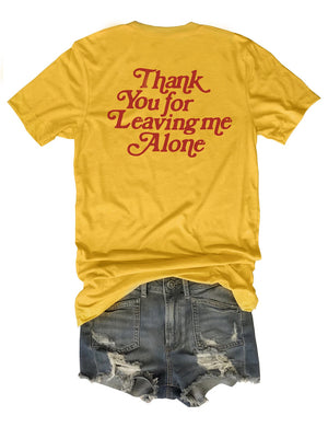 Thank You For Leaving Me Alone Tee