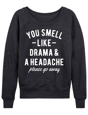 You Smell Like Drama And A Headache Please Go Away Tee