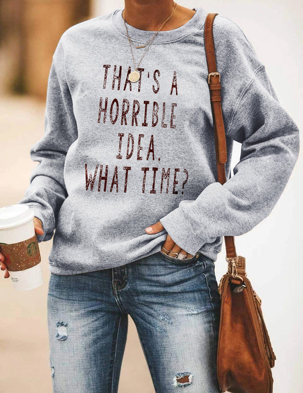 That's A Horrible Idea What Time Gray Sweatshirt