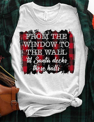 From The Window To The Wall Til Santa Decks These Halls Tee