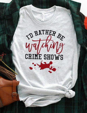 I'd Rather Be Watching Crime Shows Tee