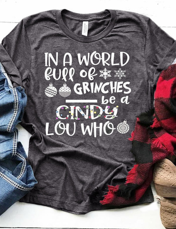 In A World Full Of Grinches Be A Cindy Lou Who Tee